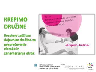 KREPIMO DRUŽINE Krepimo zaščitne dejavnike družine za preprečevanje zlorabe in zanemarjanja otrok