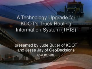 A Technology Upgrade for KDOT's Truck Routing Information System (TRIS)