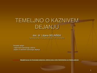 TEMELJNO O KAZNIVEM DEJANJU doc. dr. Liljana SELINŠEK (predavanje 2/ izredni študij / 07.03.2009)
