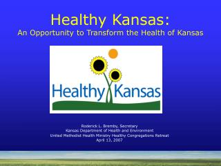 Roderick L. Bremby, Secretary Kansas Department of Health and Environment