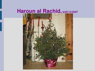 Haroun al Rachid,  le20/12/2007