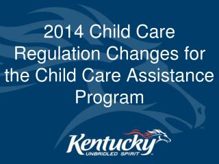 2014 Child Care Regulation Changes for the Child Care Assistance  Program