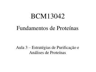 Fundamentos de Proteínas Aula 3 – Estratégias de Purificação e Análises de Proteínas