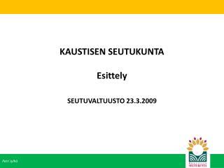 KAUSTISEN SEUTUKUNTA Esittely SEUTUVALTUUSTO 23.3.2009
