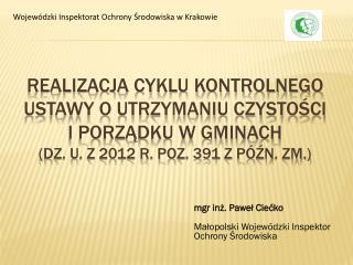 mgr inż. Paweł Ciećko Małopolski Wojewódzki Inspektor Ochrony Środowiska