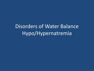 Disorders of Water Balance Hypo/Hypernatremia