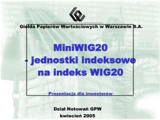 MiniWIG20  - jednostki indeksowe na indeks WIG20 Prezentacja dla inwestorów