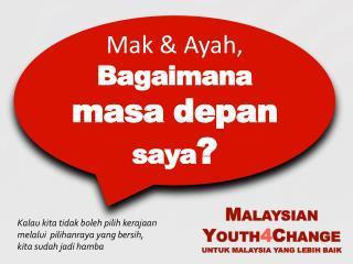 M ALAYSIAN Y OUTH 4 C HANGE UNTUK MALAYSIA YANG LEBIH BAIK