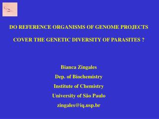 DO REFERENCE ORGANISMS OF GENOME PROJECTS COVER THE GENETIC DIVERSITY OF PARASITES ?