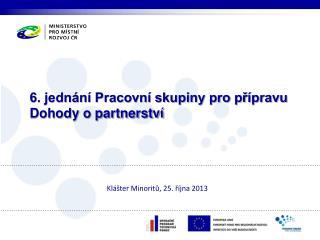 6. jednání Pracovní skupiny pro přípravu  Dohody o partnerství