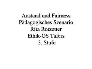 Anstand und Fairness Pädagogisches Szenario Rita Rotzetter Ethik-OS Tafers  3. Stufe