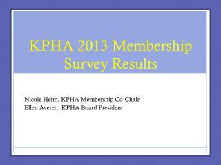 KPHA 2013 Membership Survey Results