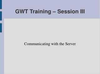 GWT Training – Session III