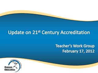 Update on 21 st  Century Accreditation