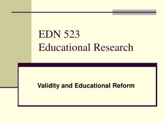 EDN 523 Educational Research Validity and Educational Reform
