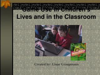 Game Use in Children's Lives and in the Classroom