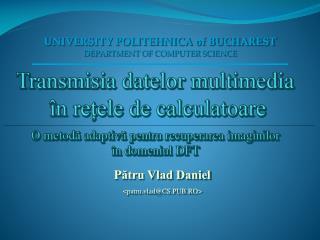 P ?tru Vlad Daniel < patru.vlad @CS.PUB.RO>