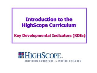 Introduction to the HighScope  Curriculum