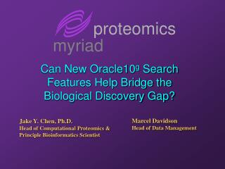 Can New Oracle10 g  Search Features Help Bridge the Biological Discovery Gap?