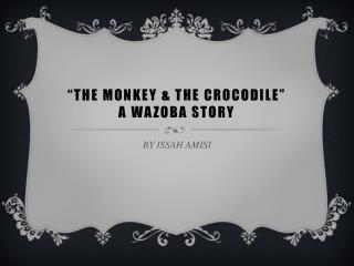 """THE MONKEY & THE CROCODILE"" A WAZOBA STORY"