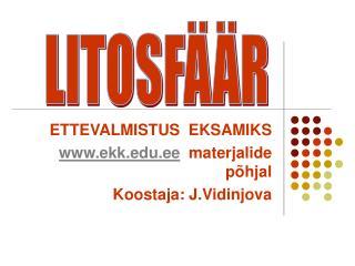 ETTEVALMISTUS  EKSAMIKS ekk.ee   materjalide põhjal Koostaja: J.Vidinjova