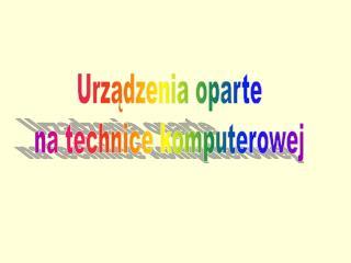 Urządzenia oparte  na technice komputerowej