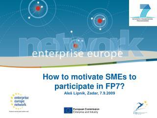 How to motivate SMEs to participate in FP7? Aleš Lipnik, Zadar, 7.9.2009