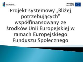 Poprzez realizację projektów systemowych przez Ośrodki Pomocy Społecznej