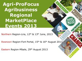 Agri-ProFocus Agribusiness Regional MarketPlace Events 2013