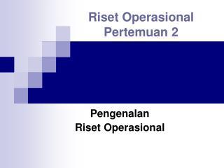 Riset Operasional Pertemuan 2