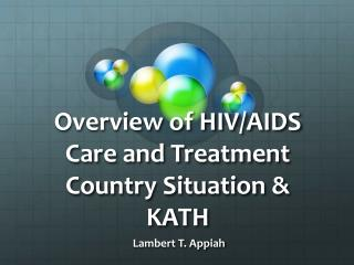Overview of HIV/AIDS Care and Treatment Country Situation & KATH