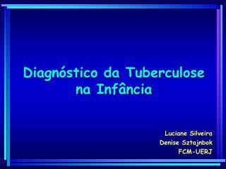Diagnóstico da Tuberculose  na Infância