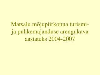 Matsalu m�jupiirkonna turismi- ja puhkemajanduse arengukava aastateks 2004-2007
