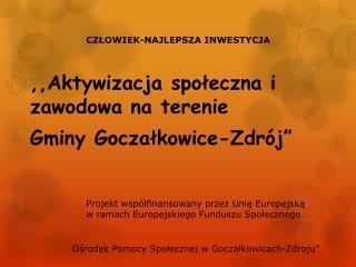 """,,Aktywizacja społeczna i zawodowa na terenie Gminy Goczałkowice-Zdrój"""""""