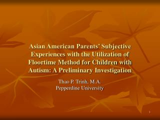 Asian American Parents  Subjective Experiences with the Utilization of Floortime Method for Children with Autism: A Prel