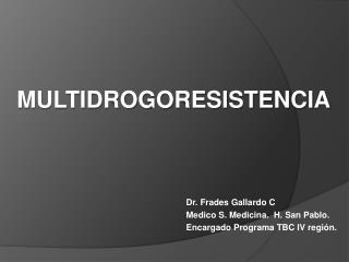 Dr. Frades Gallardo C Medico S. Medicina.  H. San Pablo. Encargado Programa TBC IV región.