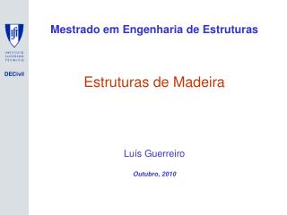 Mestrado em Engenharia de Estruturas Estruturas de Madeira Luís Guerreiro Outubro, 2010