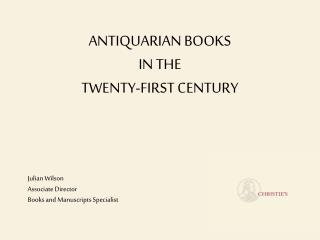 ANTIQUARIAN BOOKS IN THE TWENTY-FIRST CENTURY