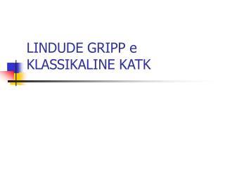 LINDUDE GRIPP e KLASSIKALINE KATK