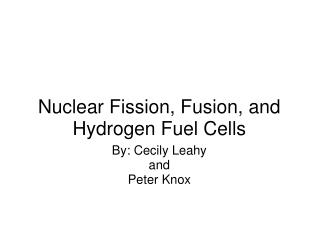 Nuclear Fission, Fusion, and Hydrogen Fuel Cells