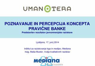 POZNAVANJE IN PERCEPCIJA KONCEPTA PRAVIČNE BANKE Predstavitev rezultatov javnomnenjske raziskave