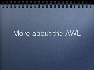 More about the AWL