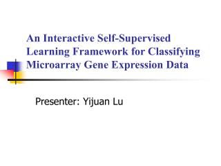 An Interactive Self-Supervised Learning Framework for  Classifying Microarray Gene Expression Data