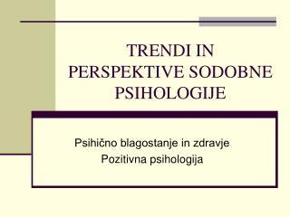 TRENDI IN PERSPEKTIVE SODOBNE PSIHOLOGIJE
