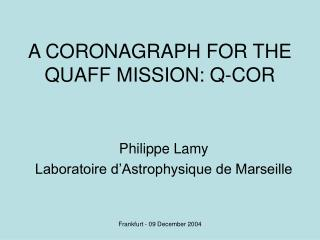 A CORONAGRAPH FOR THE QUAFF MISSION: Q-COR