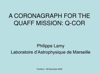 A CORONAGRAPH FOR THE QUAFF MISSION: Q-COR