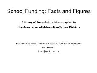 School Funding: Facts and Figures  A library of PowerPoint slides compiled by  the Association of Metropolitan School Di