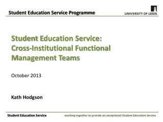 Student  E ducation Service: Cross-Institutional Functional  M anagement Teams October 2013