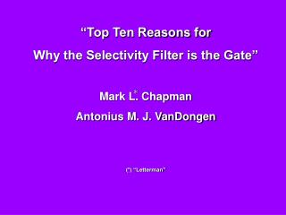 �Top Ten Reasons for  Why the Selectivity Filter is the Gate� Mark L. Chapman
