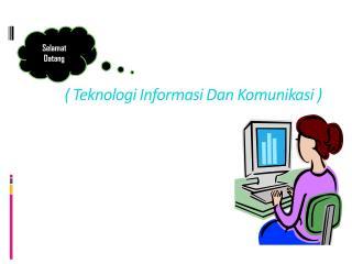 ( Teknologi Informasi Dan Komunikasi )
